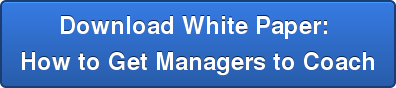 Download White Paper:  How to Get Managers to Coach
