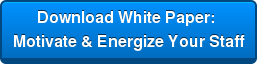Download White Paper:  Motivate & Energize Your Staff