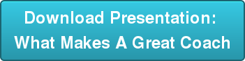 Download Presentation:  What Makes A Great Coach