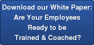 Download our White Paper: Are Your Employees Ready to be  Trained & Coached?