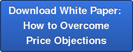 Download White Paper:  How to Overcome  Price Objections