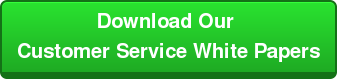 Download Our  Customer Service White Papers