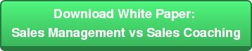 Download White Paper:  Sales Management vs Sales Coaching