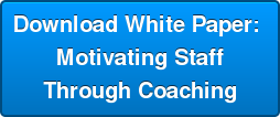 Download White Paper:  Motivating Staff  Through Coaching