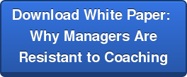 Download White Paper:  Why Managers Are  Resistant to Coaching
