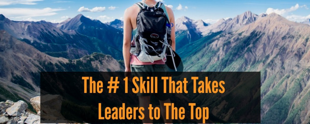 The #1 Skill That Takes Leaders to the Top!